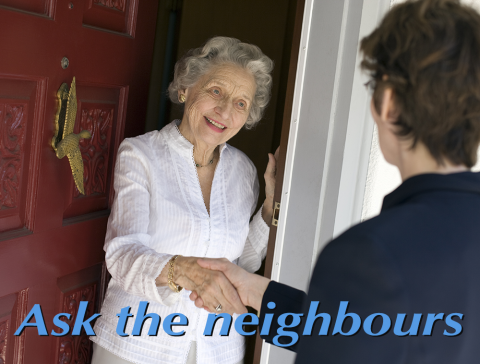 ASK THE NEIGHBORS / NEIGHBOURS…. THEY KNOW!